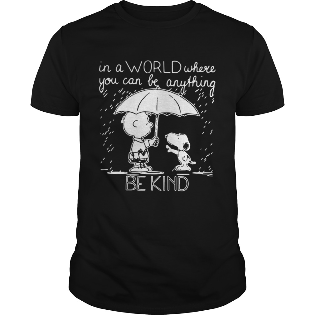 In A World Where You Can Be Anything Be Kind Snoopy And Charlie Shirt