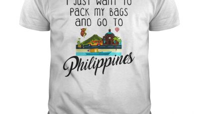 I Just Want To Pack My Bags And Go To Philippines Shirt