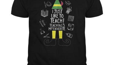 I just like to teach teaching's my favorite shirt