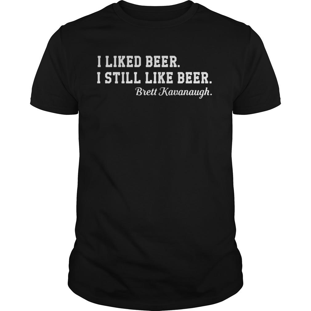 I liked beer I still like beer Brett Kavanaugh shirt
