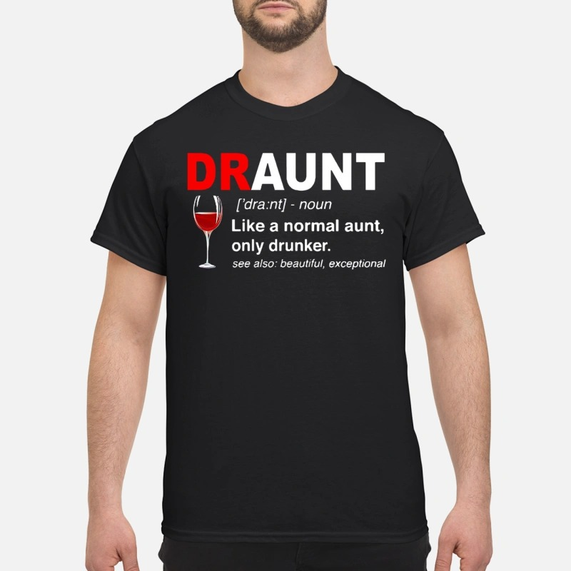 Draunt Like A Normal Aunt Only Drunker See Also Beautiful Exceptional Shirt