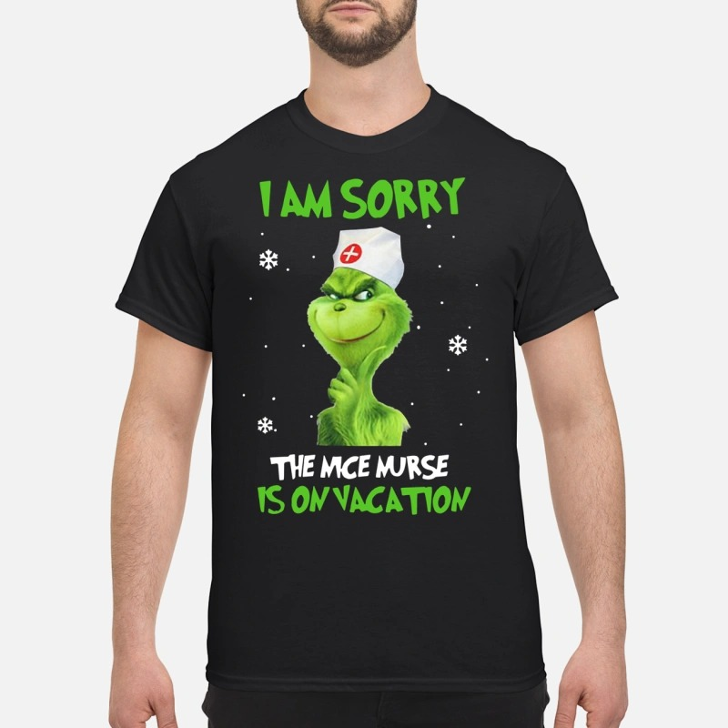 The Grinch I Am Sorry The Nice Nurse Is On Vacation Shirt