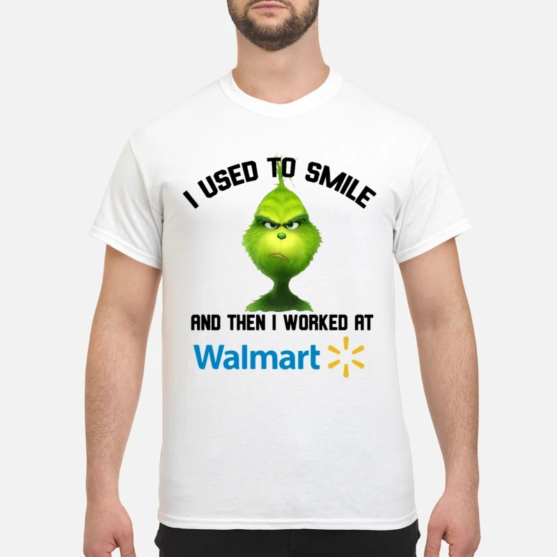 The Grinch I Use To Smile And Then I Worked At Walmart Shirt