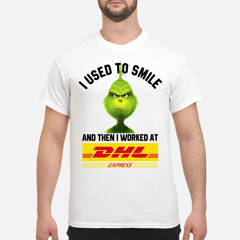 The Grinch I Used To Smile And Then I Worked At DHL Express Shirt