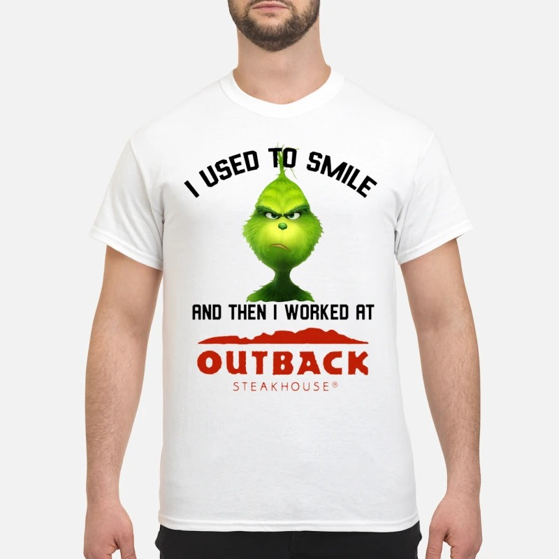 The Grinch I Used To Smile And Then I Worked At Out Back Shirt