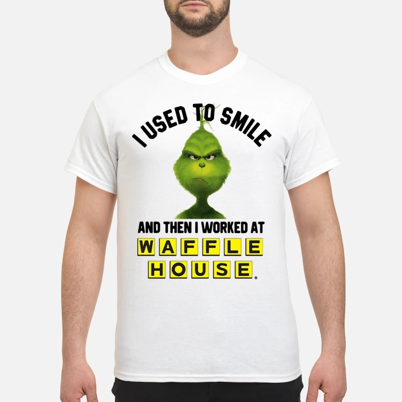 The Grinch I Used To Smile And Then I Worked At Waffle House Shirt