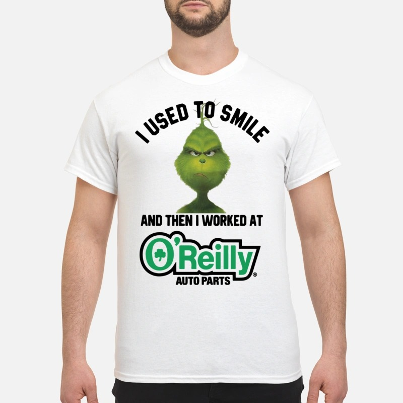 The Grinch I used to smile and then I worked at O'Reilly auto parts shirt