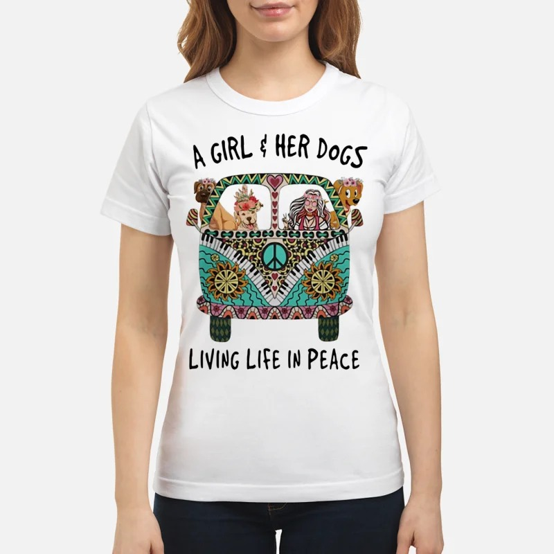 Womens a girl her dogs living life in peace shirt