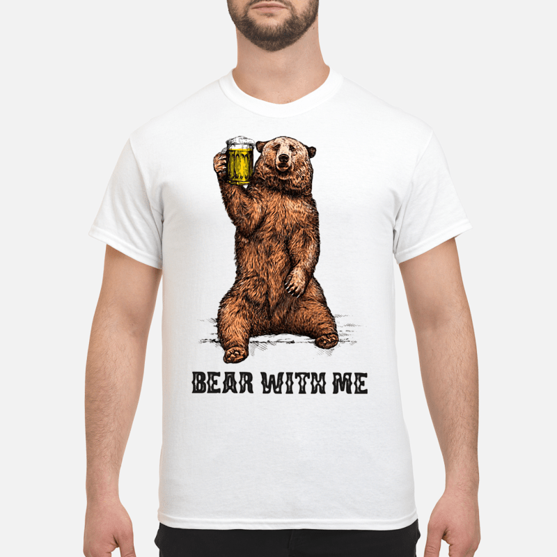 Bear with me beer shirt and hoodie