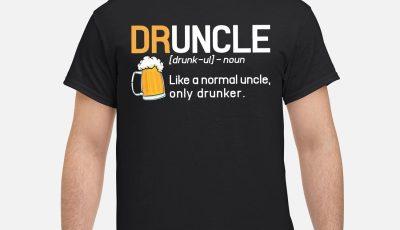 Druncle like a normal uncle only drunker shirt