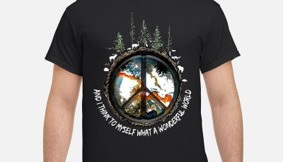 Hippie Earth And I Think To Myself What A Wonderful World Shirt