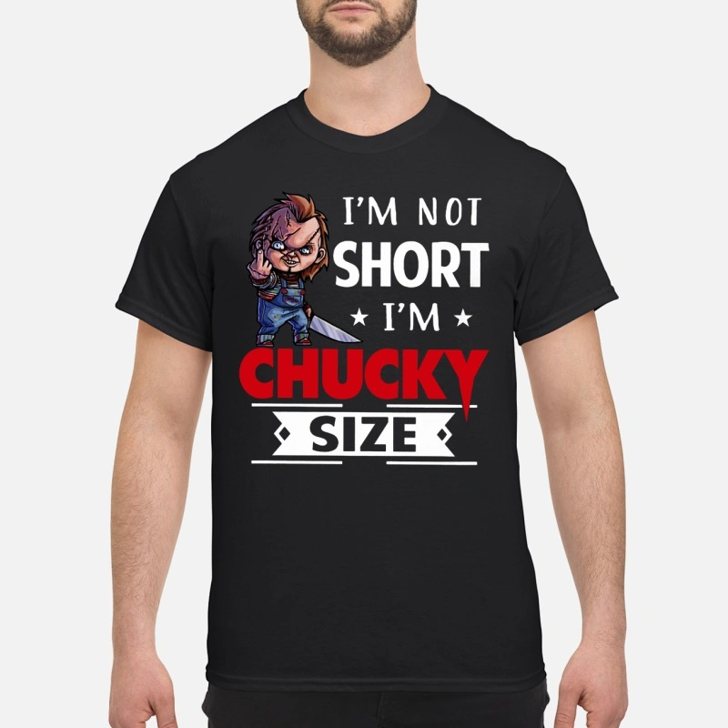 I'm Not Short I'm Chucky Size Shirt