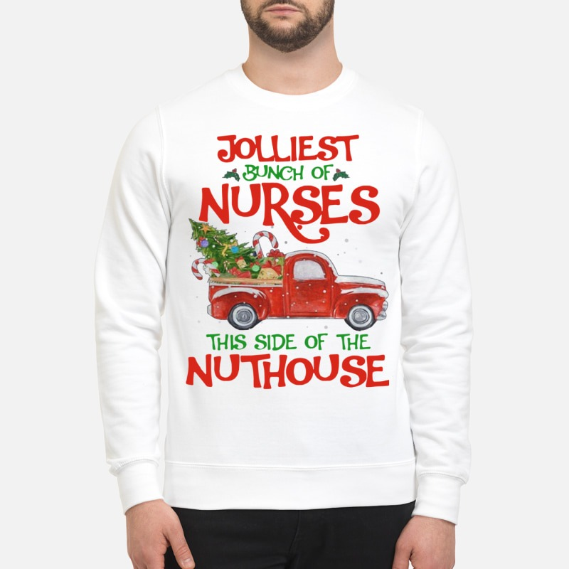 Jolliest bunch of Nurses this side of the nuthouse christmas sweater