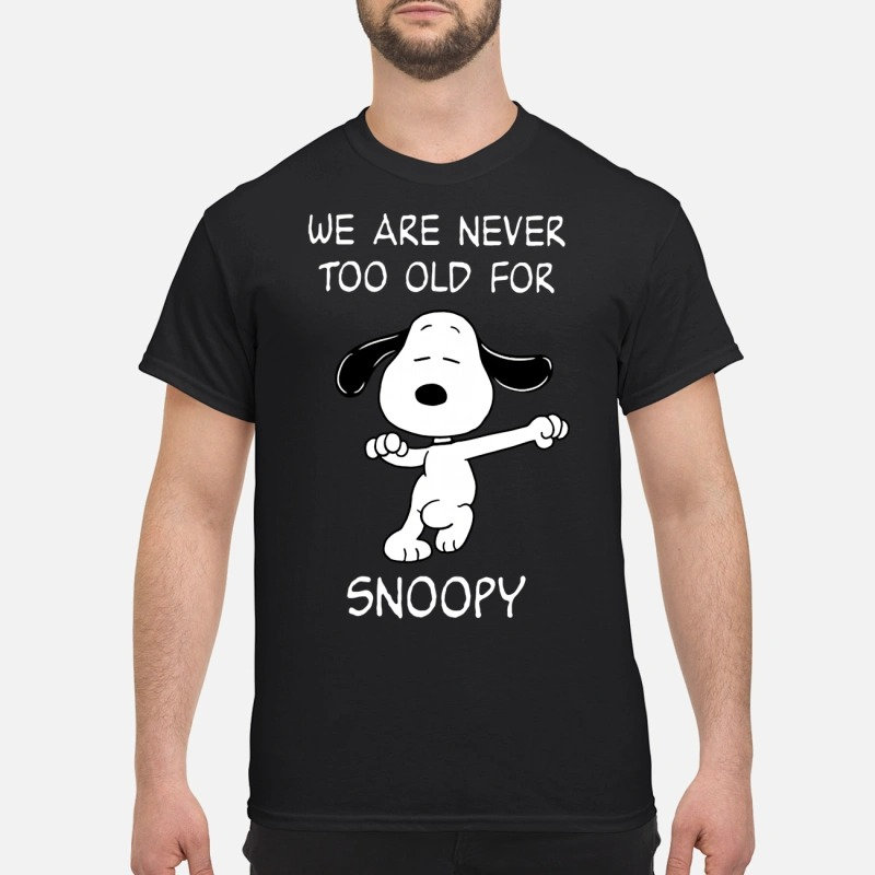 Snoopy we are never too old for snoopy shirt