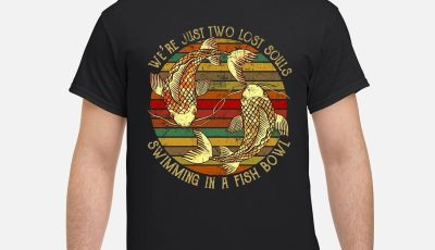 Sunset Fish We're Just Two Lost Souls Swimming In A Fish Bowl Shirt