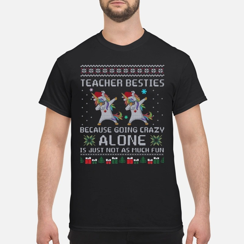 Teacher Besties Because Going Crazy Alone Is Just Not As Much Fun Dabbing Unicorn Christmas shirt