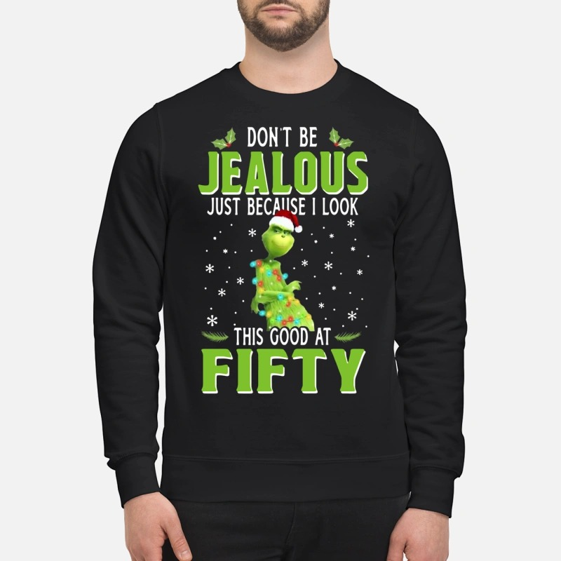 The Grinch Don't Be Jealous Just Because I Look This Good At Fifty Ugly Christmas sweater