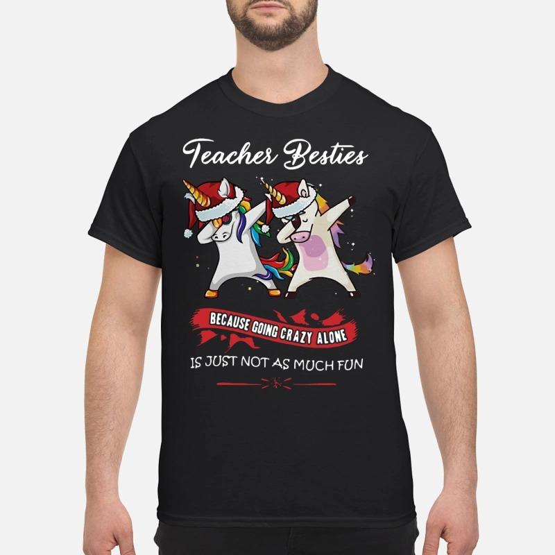 Unicorn Dabbing Teacher Besties Because Going Crazy Alone Shirt