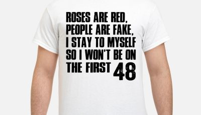 Roses are red fake I stay to myself so I won't be on the first 48 shirt