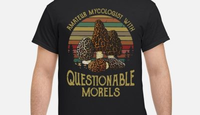 Sunset Amateur Mycologist with Questionable Morels shirt
