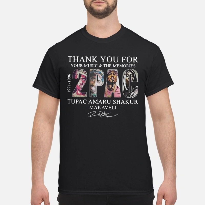 Thank you for your music and the memories 2PAC Tupac Amaru Shakur Makaveli 1971-1996 shirt