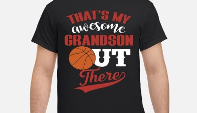 That's My Awesome Grandson Out There Basketball shirt