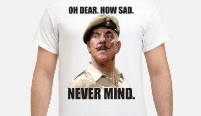 Windsor Davies oh dear how sad never mind shirt