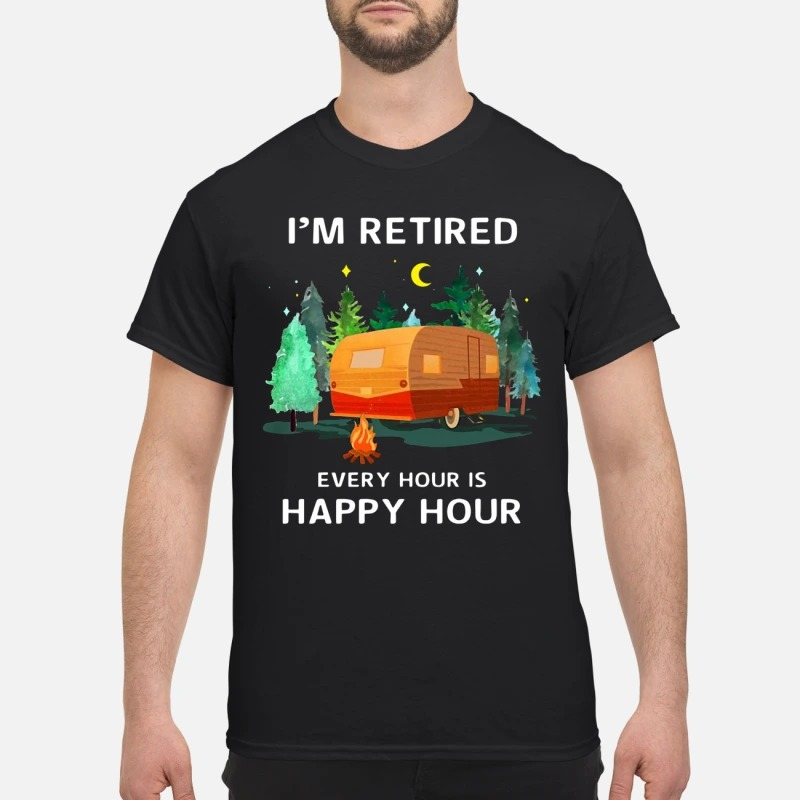 Camping I'm retired every hous is happy hour shirt