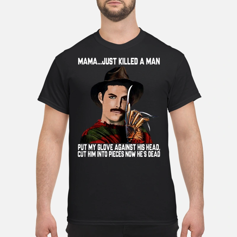 Freddie Mercury Krueger mama just killed a man put my glove against his head cut him into pieces now he's dead shirt