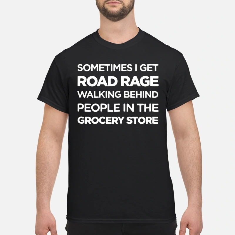 Road Rage Walking Behind People In The Grocery Store Shirt