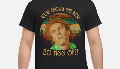 Sunset Drop Dead Fred We're grown ups now so piss off shirt