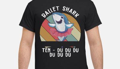 Ballet Shark Ten Du Du Du Du Funny Gift Shirt