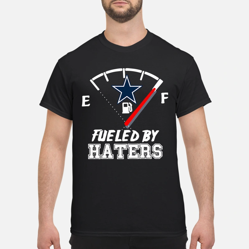 Dallas Cowboys fueled by haters shirt