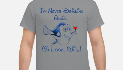 Dory Fish I'm never drinking again oh look wine shirt