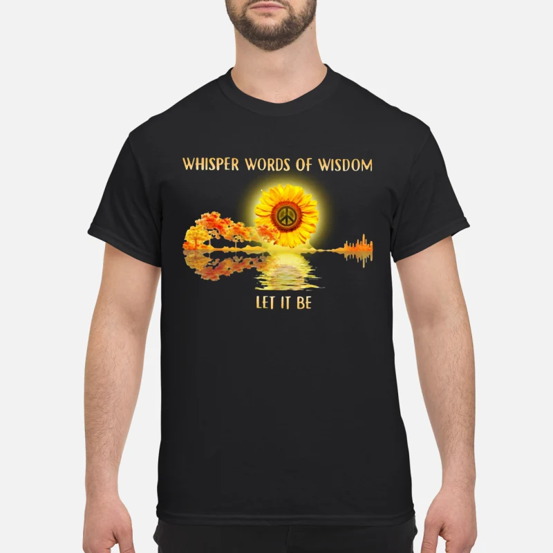 Hot Sunflower whisper words of wisdom let it be peace sign shirt