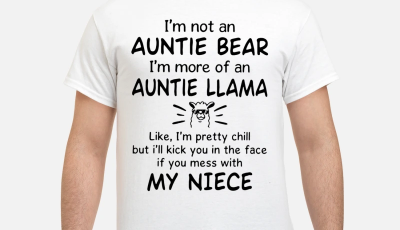 I'm not an auntie bear I'm more of an Auntie Llama my niece shirt