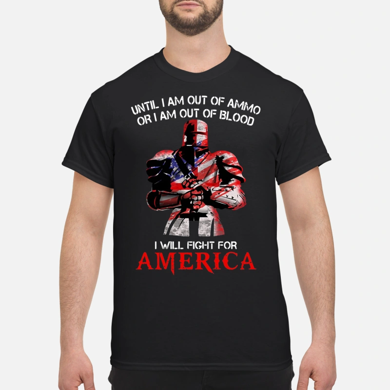 Knights Templar Until I am out of ammo or I am out of blood I will fight for America shirt