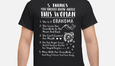 Sunflower 5 things you should know about this woman she is a Grandma shirt