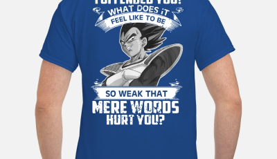 Vegeta I Offended You What Does It Feel Like To Be So Weak That Mere Words Hurt You shirt
