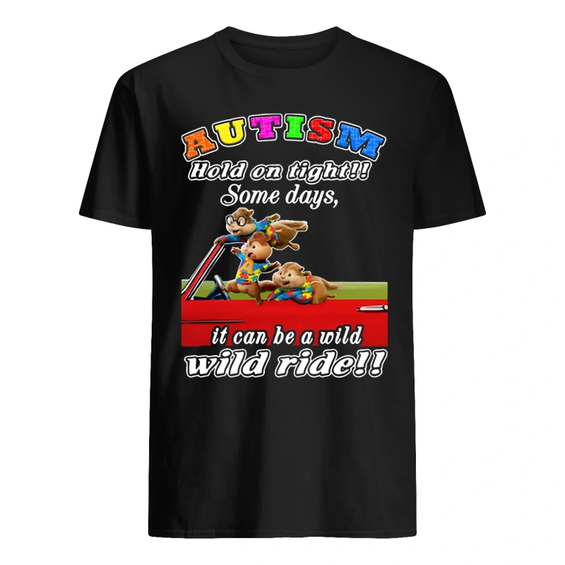 Chipmunks autism hold on tight some days it can be a wild wild ride shirt