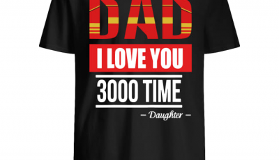 Dad I Love You 3000 Times daughter shirt