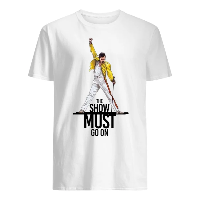 Freddie Mercury The Queen the show must go on shirt