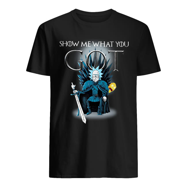 Rick and Morty show me what you Game Of Thrones shirt