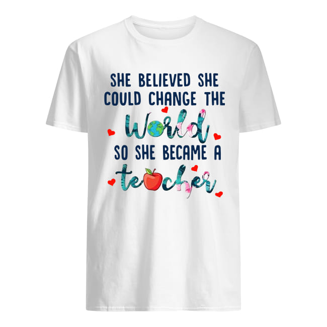 She believed she could change the so she became a teacher shirt