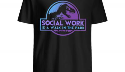 Social work is a walk in the park Jurassic Park shirt