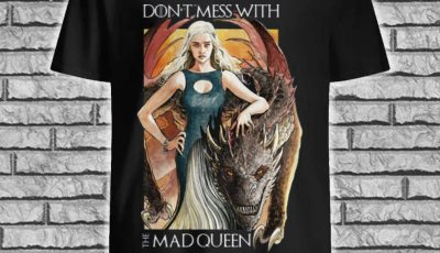 Daenerys Targaryen Don't mess with the Mad Queen Game of Thrones shirt