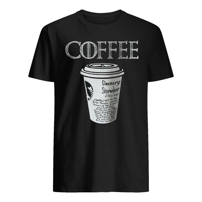Game of Thrones Starbucks Coffee Daenerys Stormborn Coffee Shirt