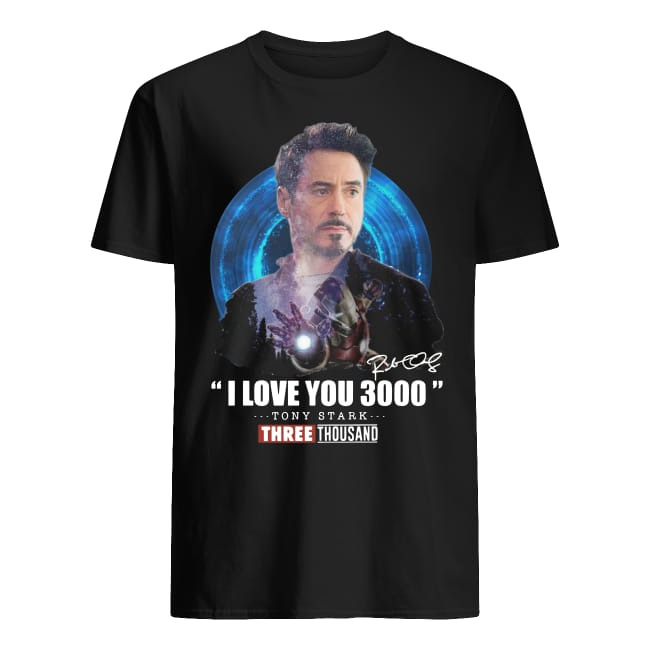I love you 3000 Tony Stark three thousand signature shirt