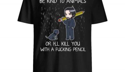 John Wick Be Kind to Animals I'll Kill You with A Fucking Pencil Shirt