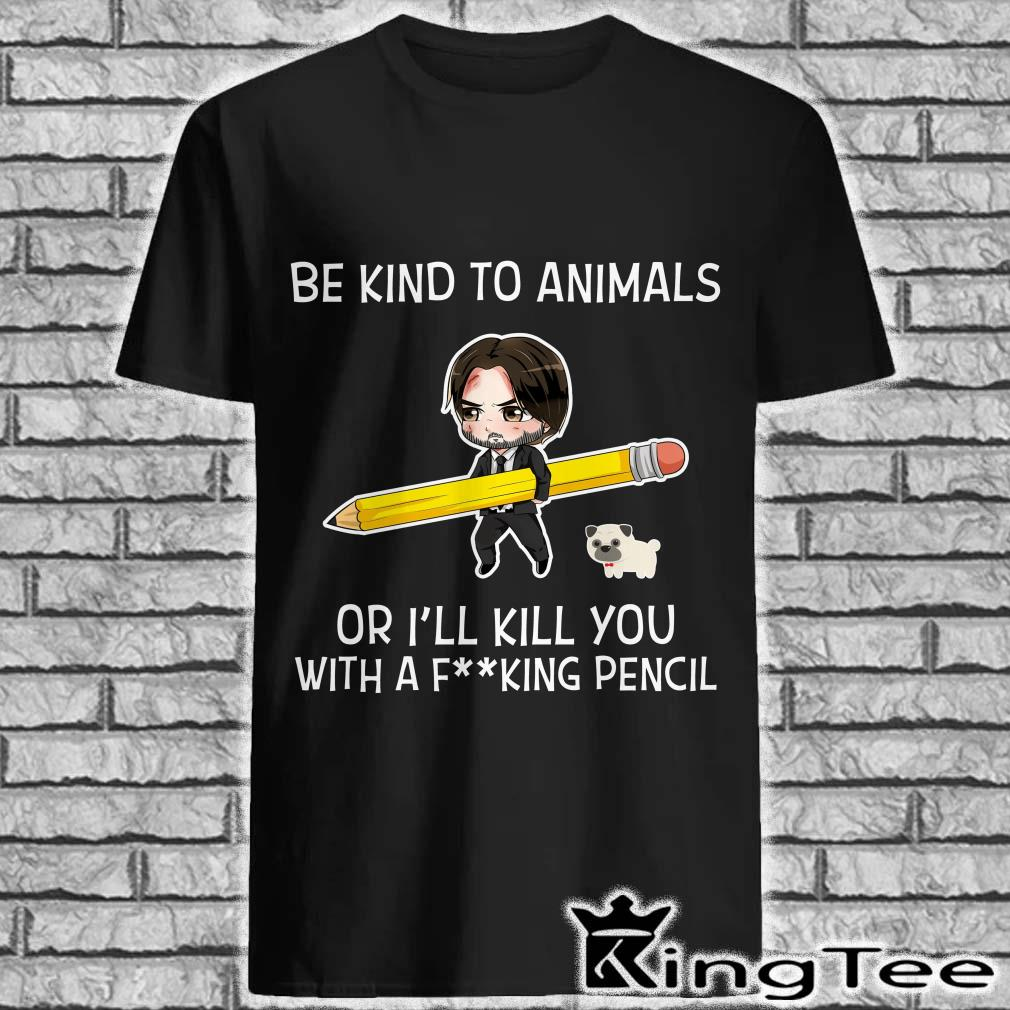 John Wick Be kind to animals or a fucking pencil shirt